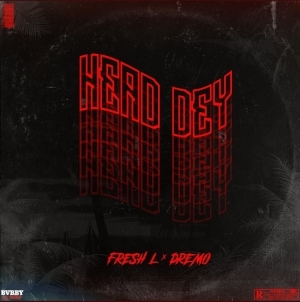 Fresh L - Head Dey ft. Dremo
